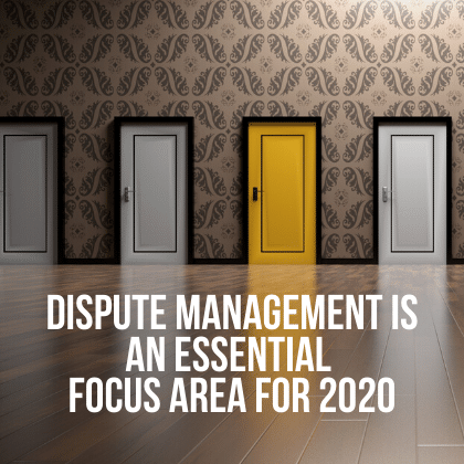 Dispute Management is an Essential Focus Area for 2020