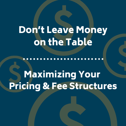Don't Leave Money on the Table: Maximizing Pricing & Fee Structures