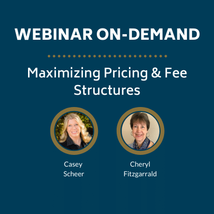 WEBINAR ON-DEMAND:  Maximizing Pricing & Fee Structures