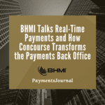 BHMI Talks Real-Time Payments and How Concourse Transforms the Payments Back Office