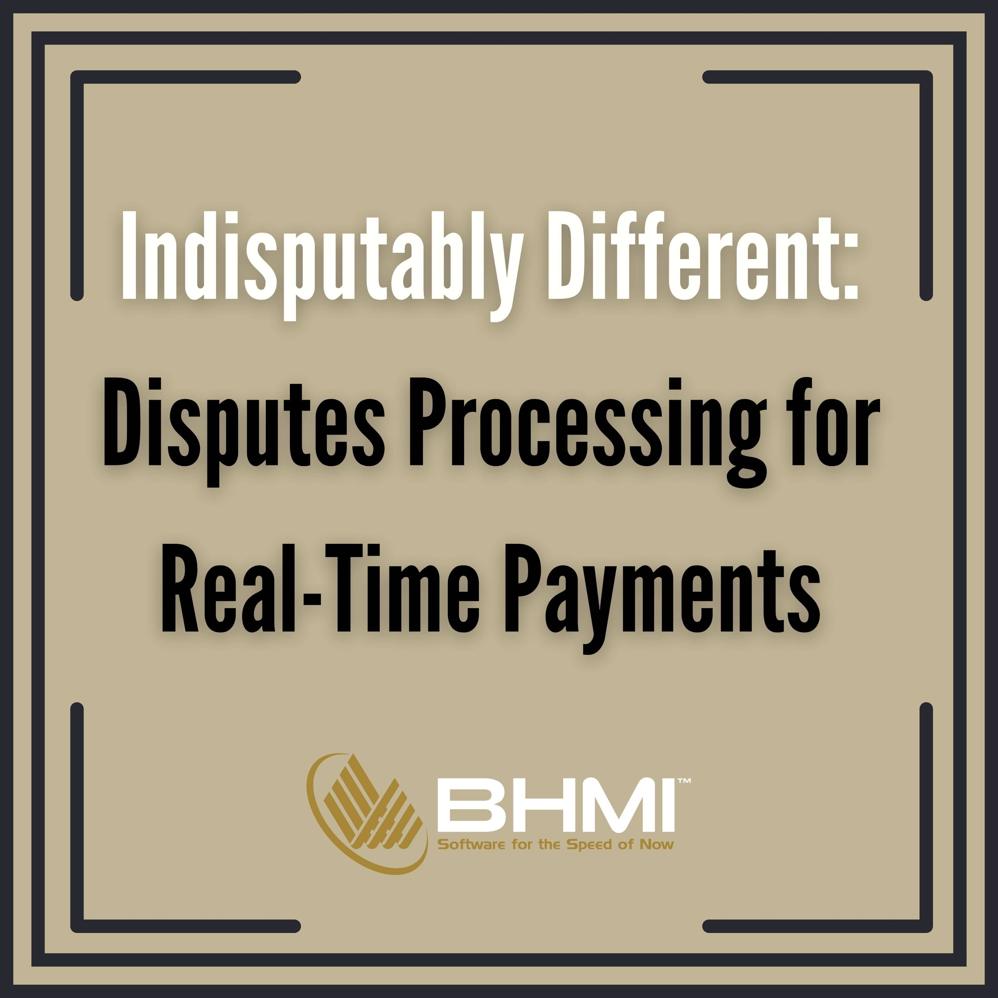 Indisputably Different: Disputes Processing for Real-Time Payments