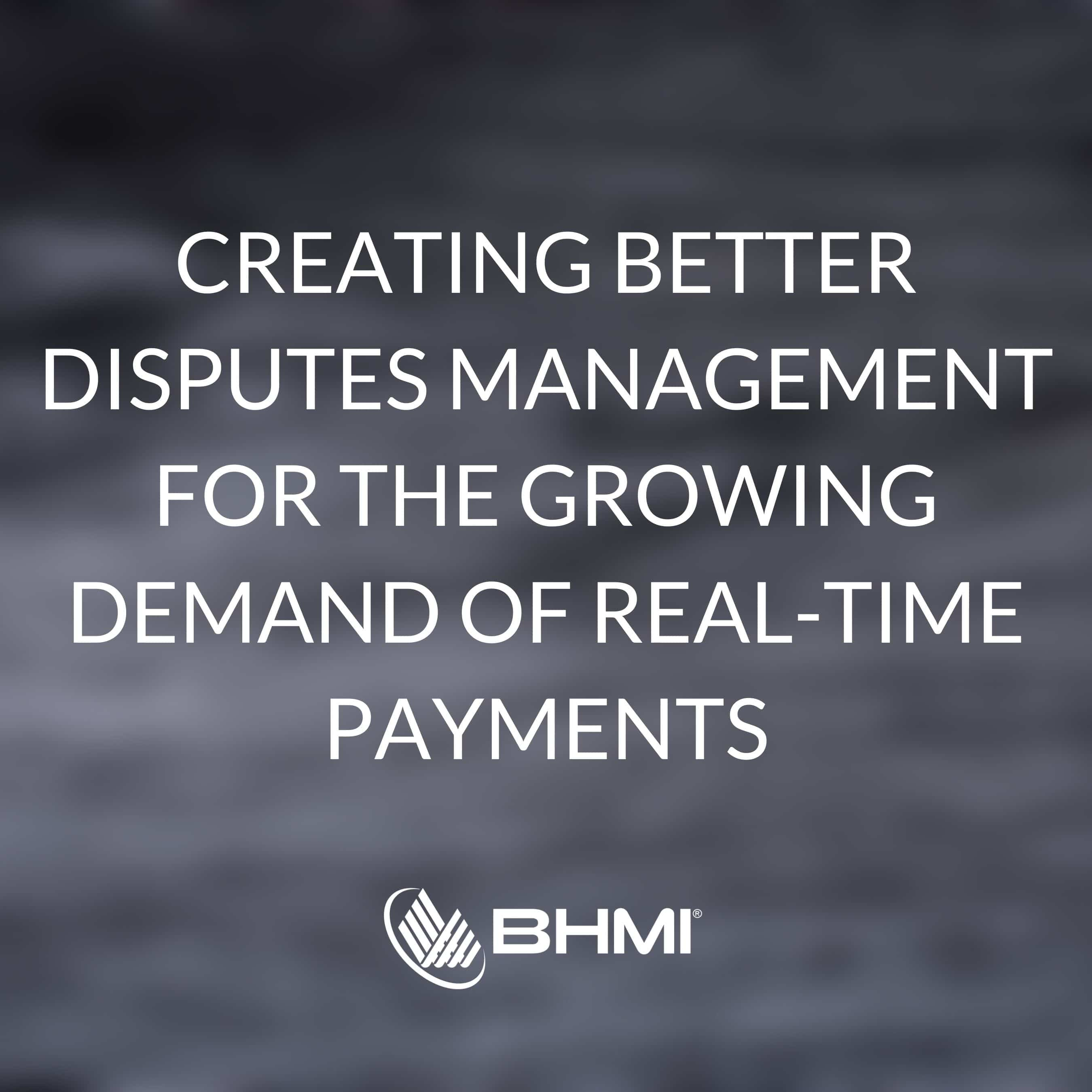 Creating Better Disputes Management For the Growing Demand of Realtime Payments