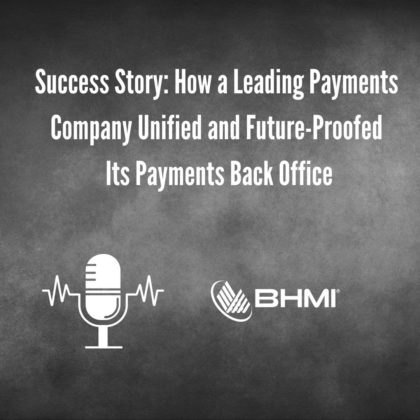 How a Leading Payments Company Unified and Future-Proofed Its Payments Back Office